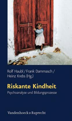 Riskante Kindheit von Dammasch,  Frank, Haubl,  Rolf, Krebs,  Heinz