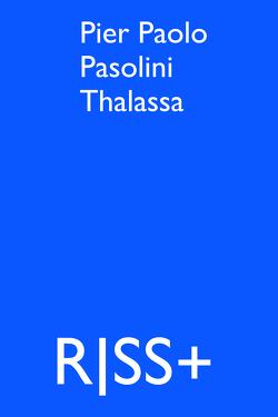 RISS+ Pier Paolo Pasolini Thalassa von Coelen,  Marcus, Kasper,  Judith, Pazzini,  Karl-Josef, Wegener,  Mai