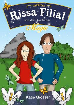 Rissa Filial und die Quelle der Magie von Grosser,  Katie
