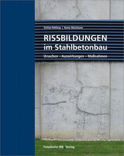 Rissbildungen im Stahlbetonbau. von Meichsner,  Heinz, Röhling,  Stefan