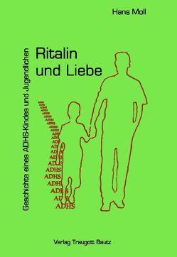 Ritalin und Liebe Geschichte eines ADHS-Kindes und Jugendlichen von Moll,  Hans