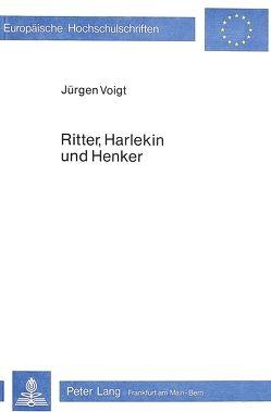 Ritter, Harlekin und Henker von Voigt,  Jürgen
