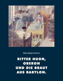 Ritter Huon, Oberon und die Braut aus Babylon von Perrey,  Hans-Jürgen