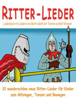 Ritter-Lieder für Kinder – 10 wunderschöne neue Ritter-Lieder für Kinder zum Mitsingen, Tanzen und Bewegen von Goeth,  Martin, Janetzko,  Stephen, Krenzer,  Rolf