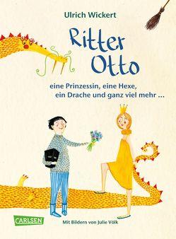 Ritter Otto, eine Prinzessin, eine Hexe, ein Drache und ganz viel mehr … von Völk,  Julie, Wickert,  Ulrich