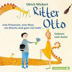 Ritter Otto, eine Prinzessin, eine Hexe, ein Drache und ganz viel mehr … von Wickert,  Ulrich