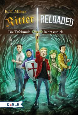 Ritter reloaded Band 1: Die Tafelrunde kehrt zurück von Grubing,  Timo, Milner,  K. T., Seeberger,  Ulrike