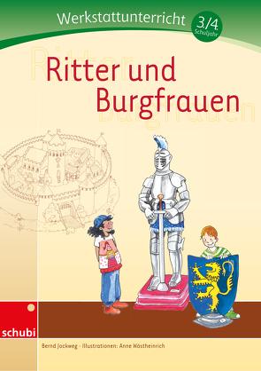 Werkstätten 3./4. Schuljahr / Ritter und Burgfrauen von Jockweg,  Bernd, Wöstheinrich,  Anne