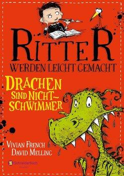 Ritter werden leicht gemacht – Drachen sind Nichtschwimmer von French,  Vivian, Melling,  David, Viseneber,  Karolin
