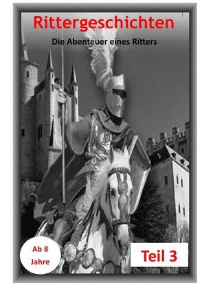 Ritterbuch / Rittergeschichten Teil 3 von Huber,  Karlheinz
