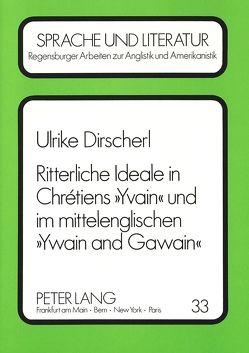 Ritterliche Ideale in Chrétiens «Yvain» und im mittelenglischen «Ywain and Gawain» von Dirscherl,  Ulrike
