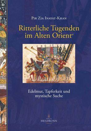 Ritterliche Tugenden im Alten Orient von Blachnitzky,  Thomas, Der Inayati-Orden Deutschland e.V., Dvořák,  Ischtar Marita, Inayat-Khan,  Pir Zia