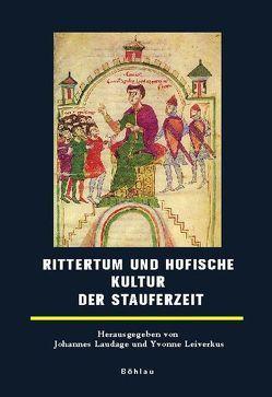 Rittertum und höfische Kultur der Stauferzeit von Laudage,  Johannes, Leiverkus,  Yvonne