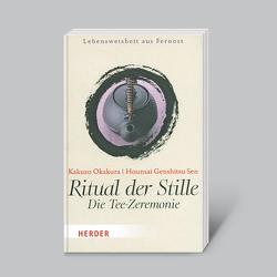 Ritual der Stille von Genshitsu Sen,  Hounsai, Okakura,  Kakuzo