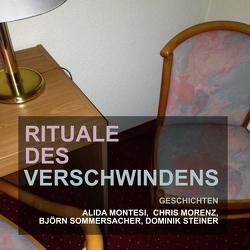 Rituale des Verschwindens von Montesi,  Alida, Morenz,  Chris, Sommersacher,  Björn, Steiner,  Dominik