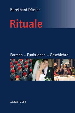 Rituale. Formen – Funktionen – Geschichte von Dücker,  Burckhard