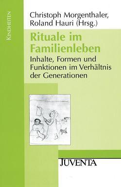 Rituale im Familienleben von Hauri,  Roland, Morgenthaler,  Christoph