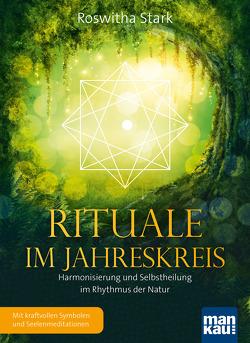 Rituale im Jahreskreis. Harmonisierung und Selbstheilung im Rhythmus der Natur von Stark,  Roswitha