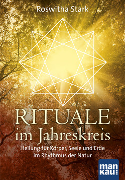 Rituale im Jahreskreis. Heilung für Körper, Seele und Erde im Rhythmus der Natur von Stark,  Roswitha