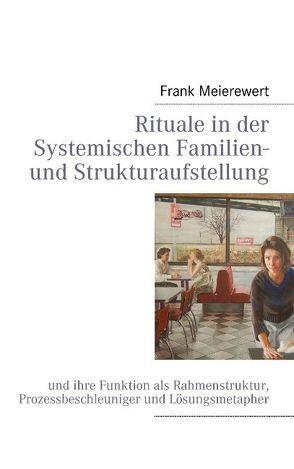 Rituale in der Systemischen Familien- und Strukturaufstellung von Meierewert,  Frank