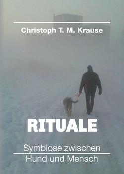 Rituale – Symbiose zwischen Hund und Mensch von Krause,  Christoph T. M.