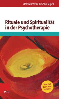 Rituale und Spiritualität in der Psychotherapie von Brentrup,  Martin, Kupitz,  Gaby