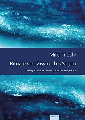 Rituale von Zwang bis Segen von Löhr,  Miriam