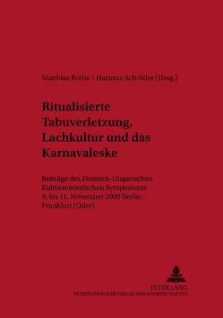 Ritualisierte Tabuverletzung, Lachkultur und das Karnevaleske von Rothe,  Matthias, Schröder,  Hartmut