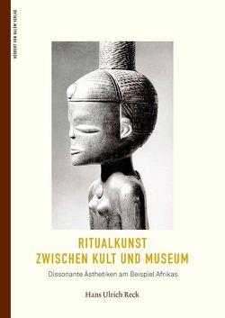Ritualkunst zwischen Kult und Museum von Hans Ulrich,  Reck