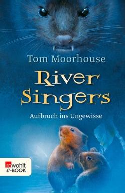 River Singers: Aufbruch ins Ungewisse von Moorhouse,  Tom, Scheinberger,  Felix, Thamm,  Leonard