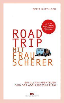 Roadtrip mit Frau Scherer von Hüttinger,  Berit