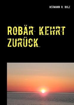 Robär kehrt zurück von Bolz,  Hermann R.