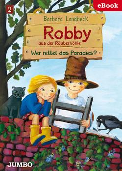 Robby aus der Räuberhöhle. Wer rettet das Paradies? von Landbeck,  Barbara