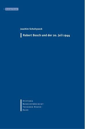 Robert Bosch und der 20. Juli 1944 von Becker,  Ernst W, Ketterle,  Christiane, Scholtyseck,  Joachim, Stiftung Bundespräsident-Theodor-Heuss-Haus