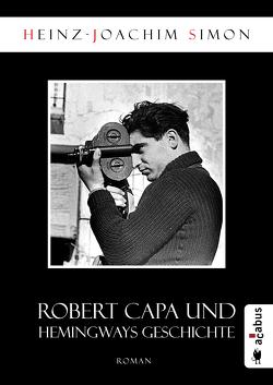 Robert Capa und Hemingways Geschichte von Simon,  Heinz-Joachim