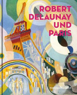 Robert Delaunay und Paris von Chicha-Castex,  Céline, De Mondenard,  Anne, Fraquelli,  Simonetta, Huber,  Lena, Ireson,  Nancy