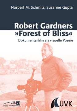 Robert Gardners 'Forest of Bliss' von Gupta,  Susanne, Schmitz,  Norbert M