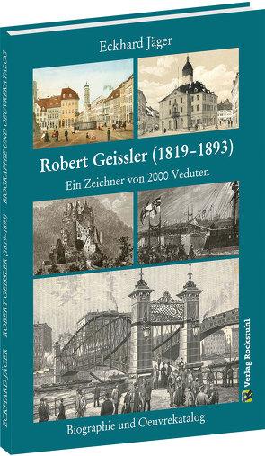 Robert Geissler (1819–1893) – Biographie und Oeuvrekatalog von Jäger,  Eckhard, Rockstuhl,  Harald