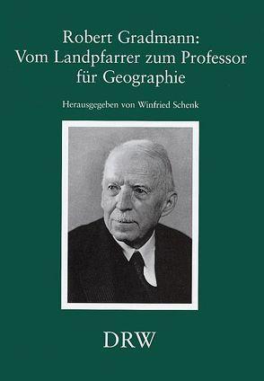 Robert Gradmann: Vom Landpfarrer zum Professor für Geographie von Schäfer,  Rafael, Schenk,  Winfried