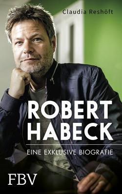 Robert Habeck – Eine exklusive Biografie von Reshöft,  Claudia