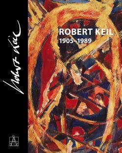 Robert Keil (1905-1989) von Boeckl,  Matthias, Huber,  Wolfgang, Keil,  Robert Friedemann, Nagler,  Gabriela
