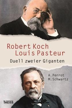 Robert Koch und Louis Pasteur von Perrot,  Annick, Schwartz,  Maxime