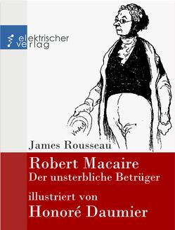 Robert Macaire, der unsterbliche Betrüger von Daumier,  Honoré, Rousseau,  James