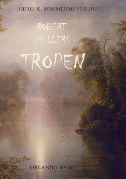 Robert Müllers Tropen von Müller,  Robert, Sommermeyer,  Joerg K., Syrg,  Orlando