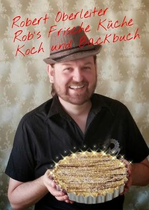 Robert Oberleiter          Rob`s Frische Küche          Koch und Backbuch von Oberleiter,  Robert
