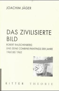 Robert Rauschenberg – Das zivilisierte Bild von Jaeger,  Joachim