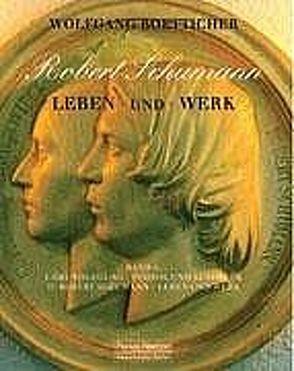 Robert Schumann – Leben und Werk von Boetticher,  Wolfgang