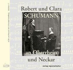 Robert und Clara Schumann an Oberrhein und Neckar von Draheim,  Joachim, Rink,  Claudia, Seibold,  Wolfgang
