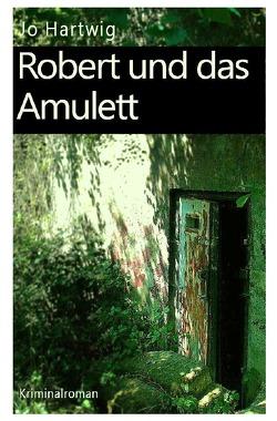 Robert und das Amulett, Robert und das Zirkulum / Robert und das Amulett von Hartwig,  Jo