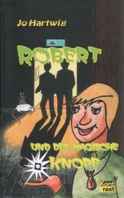 Robert – und der magische Knopf von Hartwig,  Jo
